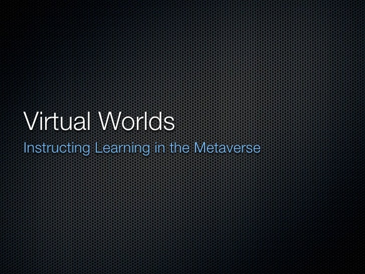 Virtual Worlds Instructing Learning in the Metaverse