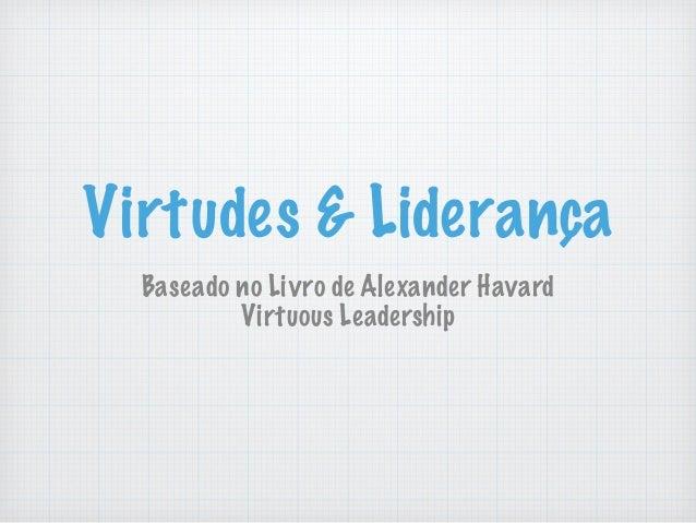 Virtudes & Liderança Baseado no Livro de Alexander Havard Virtuous Leadership