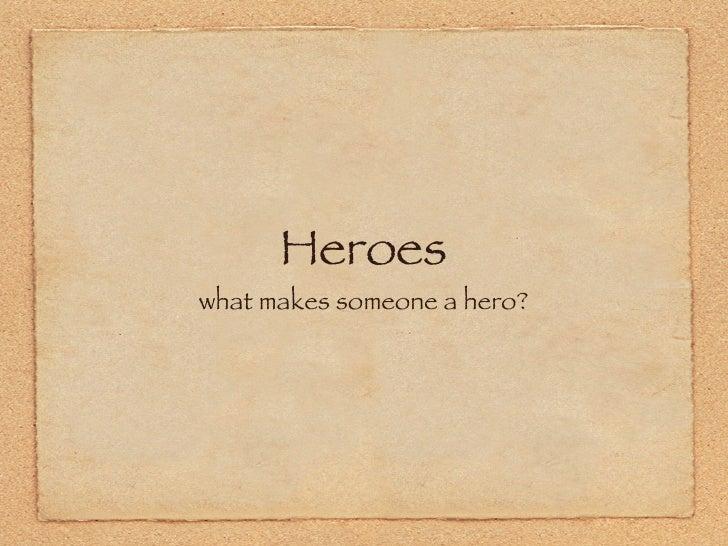 Heroes <ul><li>what makes someone a hero? </li></ul>