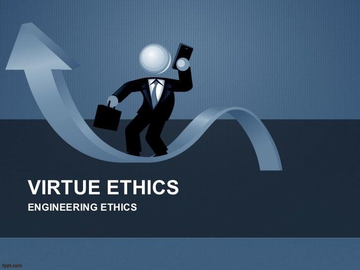 VIRTUE ETHICS ENGINEERING ETHICS