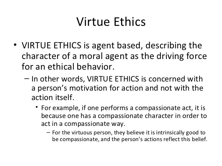 Virtue ethics 1 virtue theory, or virtue ethics, is based on.