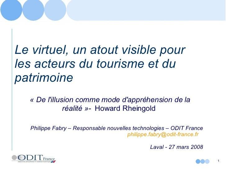 Le virtuel, un atout visible pour les acteurs du tourisme et du patrimoine   «De l'illusion comme mode d'appréhension de ...