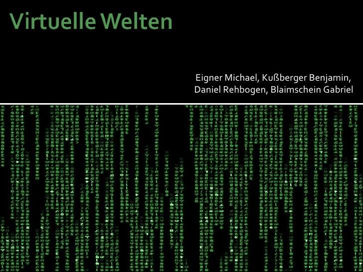 <ul><li>Eigner Michael, Kußberger Benjamin,  </li></ul><ul><li>Daniel Rehbogen, Blaimschein Gabriel </li></ul>