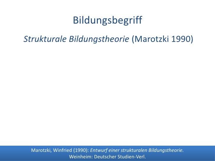 Dr. Benjamin Jörissen – www.joerissen.name                         Bildungsbegriff Strukturale Bildungstheorie (Marotzki 1...
