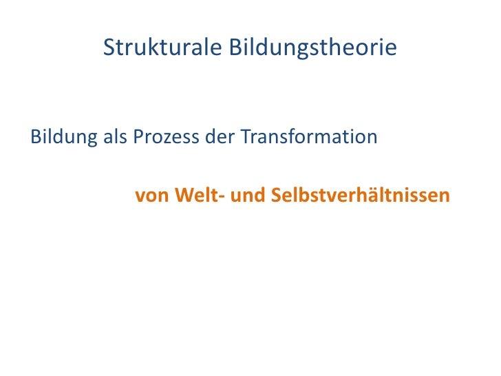 Dr. Benjamin Jörissen – www.joerissen.name            Strukturale Bildungstheorie   Bildung als Prozess der Transformation...