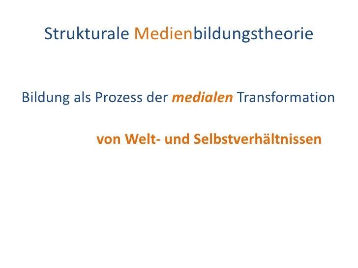Dr. Benjamin Jörissen – www.joerissen.name        Strukturale Medienbildungstheorie   Bildung als Prozess der medialen Tra...