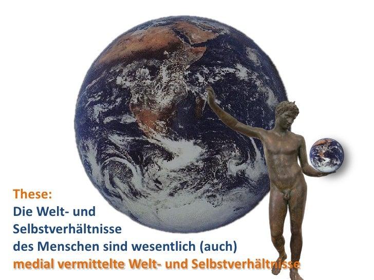 Dr. Benjamin Jörissen – www.joerissen.name     These: Die Welt- und Selbstverhältnisse des Menschen sind wesentlich (auch)...