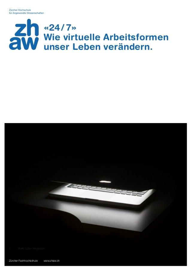 Zürcher Fachhochschule www.zhaw.ch 1 Work-/Life - Integration «24/7» Wie virtuelle Arbeitsformen unser Leben verändern.