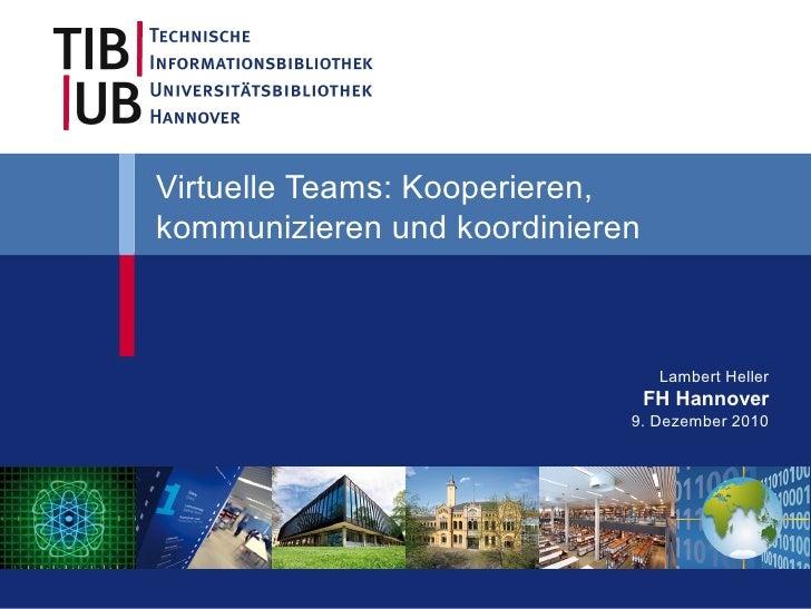 Virtuelle Teams: Kooperieren,kommunizieren und koordinieren                                  Lambert Heller               ...