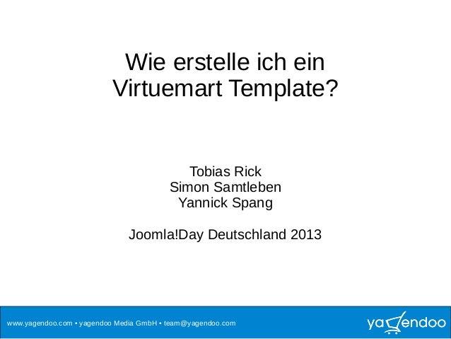 www.yagendoo.com • yagendoo Media GmbH • team@yagendoo.com Wie erstelle ich ein Virtuemart Template? Tobias Rick Simon Sam...