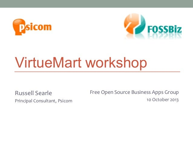 VirtueMart workshop Russell Searle Principal Consultant, Psicom  Melbourne Business Apps Group Free Open SourceJoomla! Use...