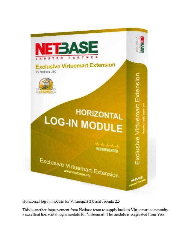 Horizontal log-in module for Virtuemart 2.0 and Joomla 2.5 This is another improvement from Netbase team to supply back to...