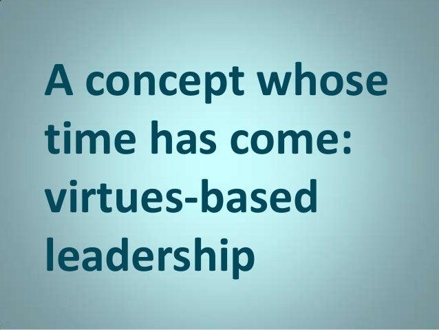 A concept whosetime has come:virtues-basedleadership