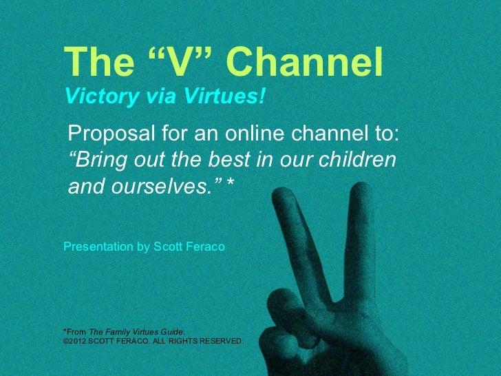 """The """"V"""" ChannelVictory via Virtues! Proposal for an online channel to: """"Bring out the best in our children and ourselves.""""..."""