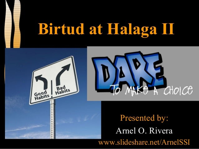 Birtud at Halaga II Presented by: Arnel O. Rivera www.slideshare.net/ArnelSSI