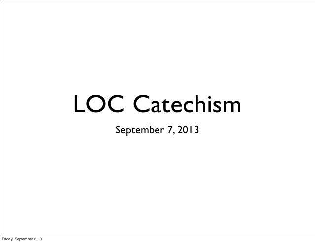 LOC Catechism September 7, 2013 Friday, September 6, 13