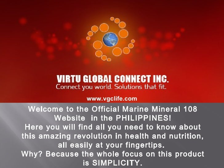 www.vgclife.com  Welcome to the Official Marine Mineral 108        Website in the PHILIPPINES! Here you will find all you ...