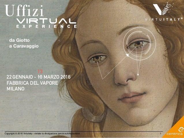 Copyright © 2016 VirtuItaly - vietata la divulgazione senza autorizzazione da Giotto a Caravaggio 22 GENNAIO - 10 MARZO 20...