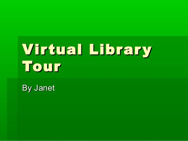 Virtual LibraryVirtual Library TourTour By JanetBy Janet