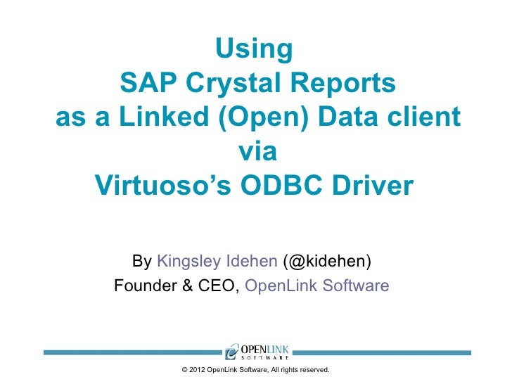 Using     SAP Crystal Reportsas a Linked (Open) Data client              via   Virtuoso's ODBC Driver      By Kingsley Ide...