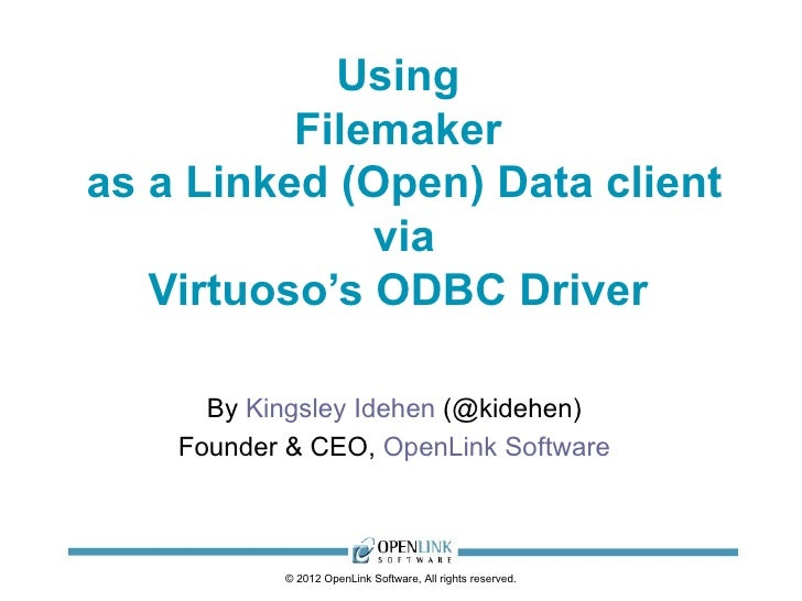 Using          Filemakeras a Linked (Open) Data client              via   Virtuoso's ODBC Driver      By Kingsley Idehen (...