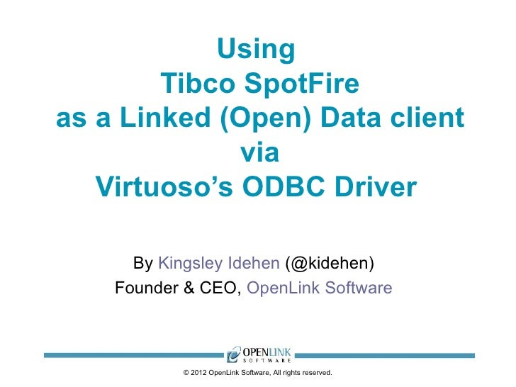 Using        Tibco SpotFireas a Linked (Open) Data client              via   Virtuoso's ODBC Driver      By Kingsley Idehe...