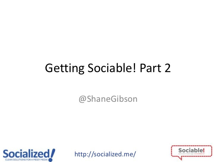 Getting Sociable! Part 2      @ShaneGibson     http://socialized.me/