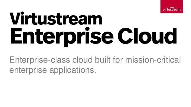 Enterprise-class cloud built for mission-critical enterprise applications.