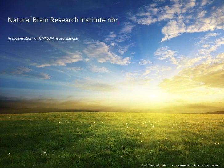 © 2010 Virun®  Virun® is a registered trademark of Virun, Inc.. Natural Brain Research Institute nbr i In cooperation wi...