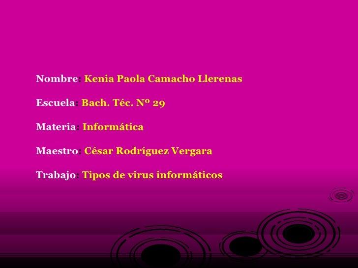 Nombre :  Kenia Paola Camacho Llerenas Escuela :  Bach. Téc. Nº 29   Materia :  Informática Maestro :  César Rodríguez Ver...