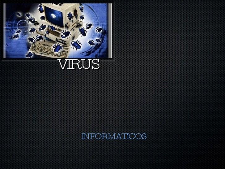 VIRUS  <ul><li>INFORMATICOS </li></ul>