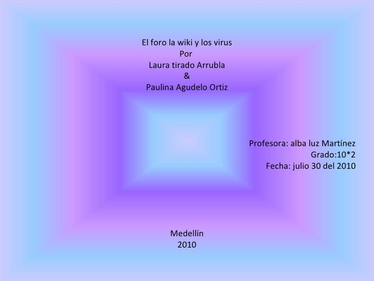 El foro la wiki y los virus Por  Laura tirado Arrubla & Paulina Agudelo Ortiz Profesora: alba luz Martínez Grado:10*2 Fech...