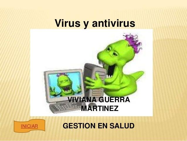 Virus y antivirus informáticos VIVIANA GUERRA MARTINEZ GESTION EN SALUDINICIAR