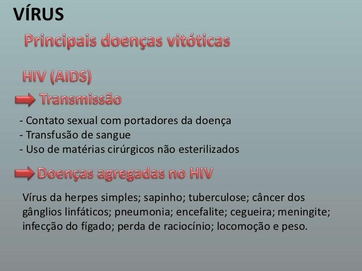 VÍRUS<br />Principais doenças vitóticas<br />HIV (AIDS) <br />Transmissão  <br />- Contato sexual com portadores da doença...