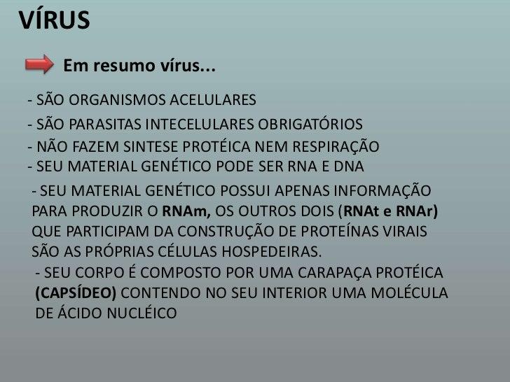 VÍRUS<br />Em resumo vírus...<br />- SÃO ORGANISMOS ACELULARES<br />- SÃO PARASITAS INTECELULARES OBRIGATÓRIOS<br />- NÃO ...