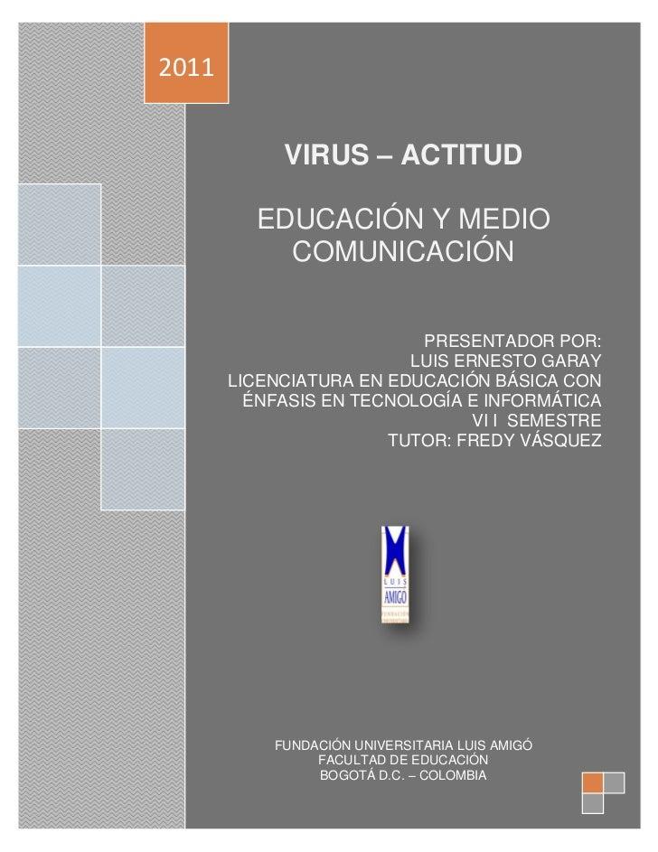 2011            VIRUS – ACTITUD         EDUCACIÓN Y MEDIO           COMUNICACIÓN                          PRESENTADOR POR:...
