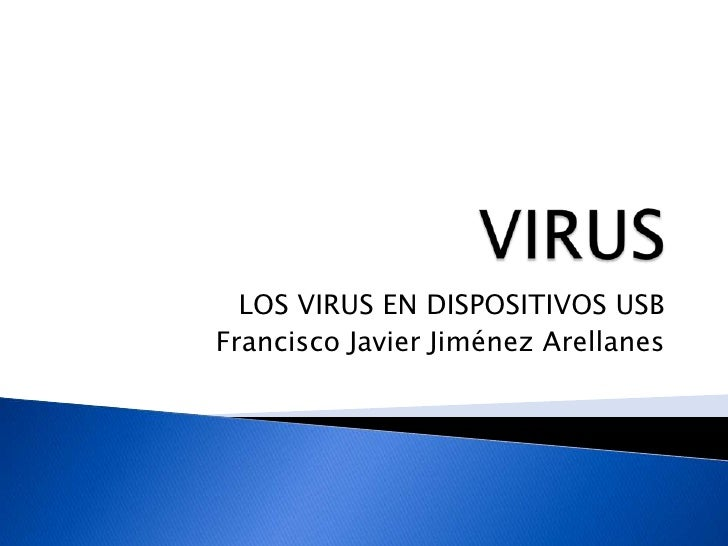 VIRUS<br />LOS VIRUS EN DISPOSITIVOS USB<br />Francisco Javier Jiménez Arellanes<br />