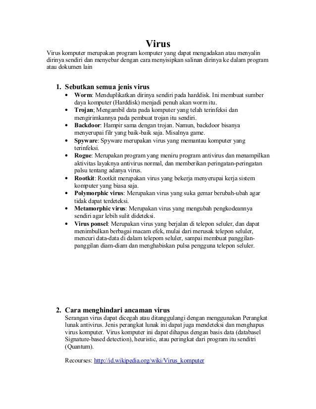 VirusVirus komputer merupakan program komputer yang dapat mengadakan atau menyalindirinya sendiri dan menyebar dengan cara...