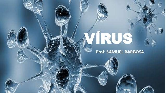 VÍRUS Prof: SAMUEL BARBOSA