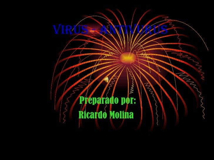 VIRUS   - ANTIVURUS Preparado por: Ricardo Molina
