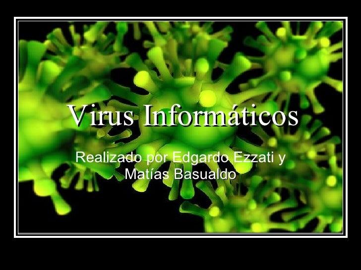 Virus Informáticos Realizado por Edgardo Ezzati y Matías  Basualdo