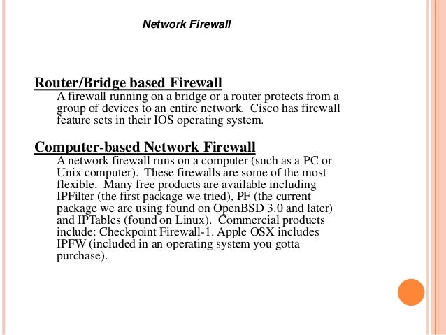 Router/Bridge based Firewall A firewall running on a bridge or a router protects from a group of devices to an entire netw...