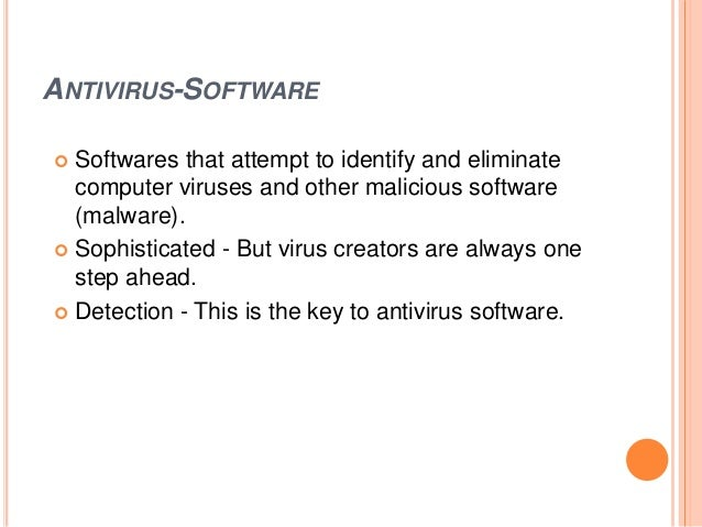 ANTIVIRUS-SOFTWARE  Softwares that attempt to identify and eliminate computer viruses and other malicious software (malwa...