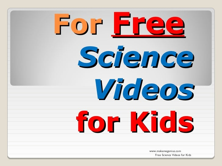 For Free Science  Videos for Kids      www.makemegenius.com         Free Science Videos for Kids