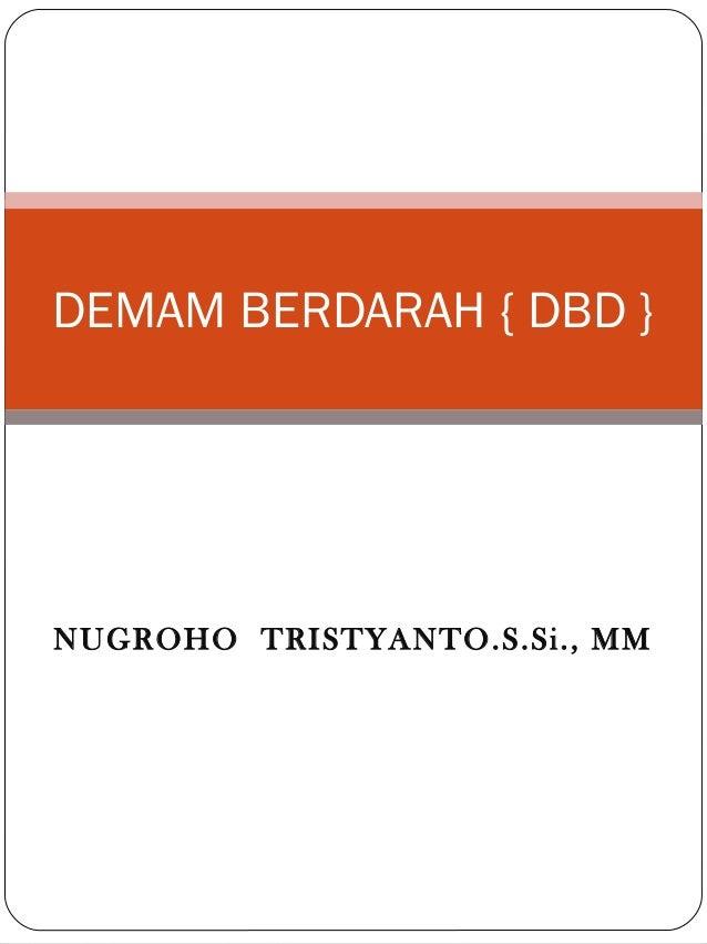 NUGROHO TRISTYANTO.S.Si., MM DEMAM BERDARAH { DBD }