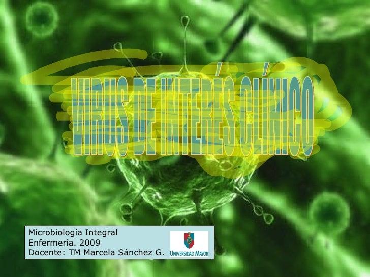 VIRUS DE INTERÉS CLÍNICO Microbiología Integral Enfermería. 2009 Docente: TM Marcela Sánchez G.