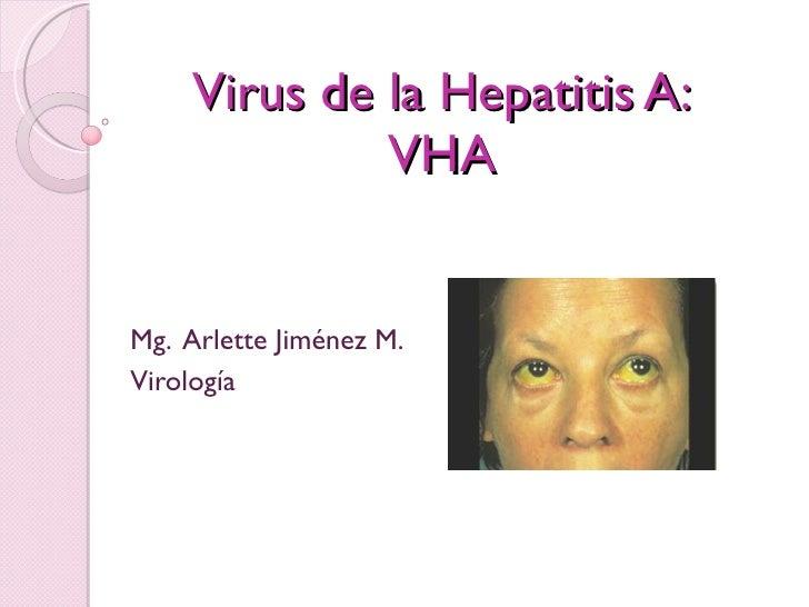 Virus de la Hepatitis A: VHA Mg.  Arlette Jiménez M. Virología