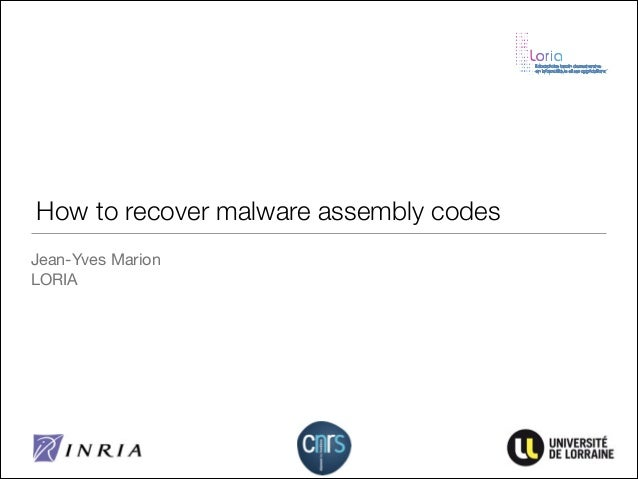 How to recover malware assembly codes Jean-Yves Marion  LORIA  !