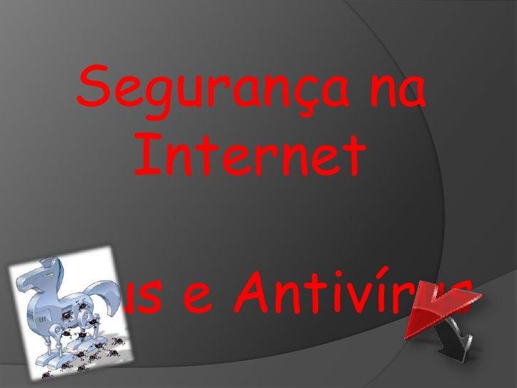 Segurança na    Internet  Vírus e Antivírus