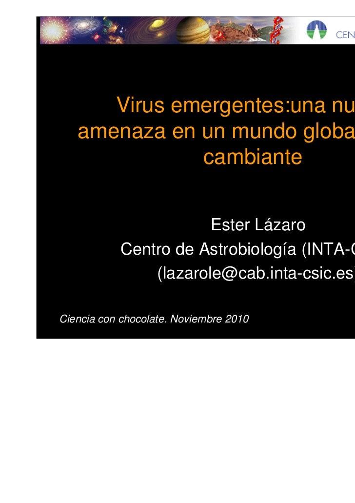 Virus emergentes:una nueva   amenaza en un mundo globalizado y              cambiante                        Ester Lázaro ...